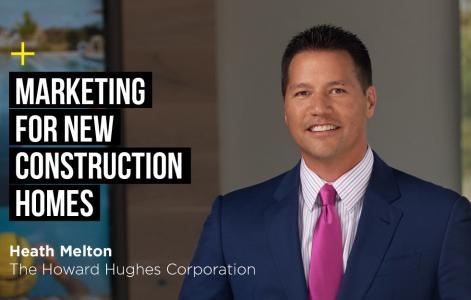 Marketing for new construction homes: The top tips and techniques from the experts