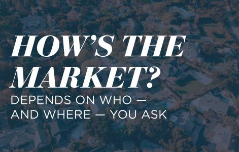 How's the market? Depends on who — and where — you ask