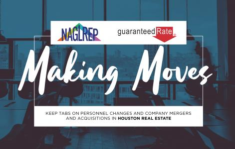 Making Moves: Guaranteed Rate strengthens presence in Texas, NAGLREP opens chapter in Houston