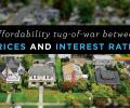 Affordability tug of war between prices and interest rates